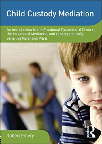 Child Custody Mediation: An Introduction to the Emotional Dynamics of Divorce, the Process of Mediation, and Developmentally Sensitive Parenting Plans